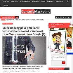 Créez un blog pour améliorer votre référencement – Walkcast Le référencement dans Google [2] - ConseilsMarketing.fr