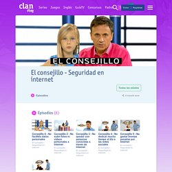 El consejillo - Seguridad en internet - Vídeos y juegos de Clan TV