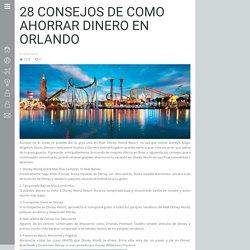28 Consejos de Como Ahorrar Dinero en Orlando