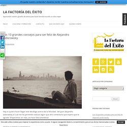 Los 10 grandes consejos para ser feliz de Alejandro Jodorowsky