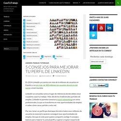 5 consejos para mejorar tu perfil de Linkedin - CazaTuTrabajo