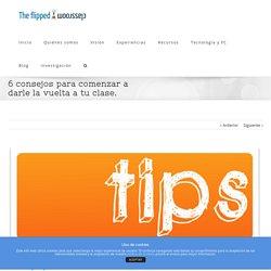 6 consejos para comenzar a darle la vuelta a tu clase.
