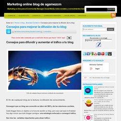 Marketing online blog de agamezcm: Consejos para mejorar la difusión de tu blog