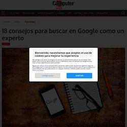 18 consejos para buscar en Google como un experto