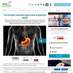 10 consejos naturales para curar la gastritis aguda