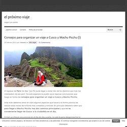 Consejos para organizar un viaje a Cusco y Machu Picchu (I)