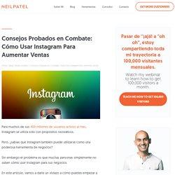 Consejos Probados en Combate: Cómo Usar Instagram Para Aumentar Ventas