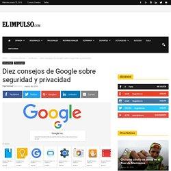 Diez consejos de Google sobre seguridad y privacidad