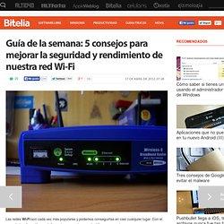 Guía de la semana: 5 consejos para mejorar la seguridad y rendimiento de nuestra red Wi-Fi