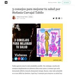 3 consejos para mejorar tu salud por Stefania Carvajal Tabilo