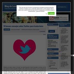 10 breves consejos sobre Twitter para traductoresBlog de Leon Hunter