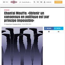 Chantal Mouffe: «Obtenir un consensus en politique est par principe impossible»