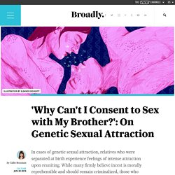'Why Can't I Consent to Sex with My Brother?': On Genetic Sexual Attraction