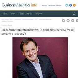 En donnant son consentement, le consommateur reverra ses attentes à la hausse ! - Business Analytics Info