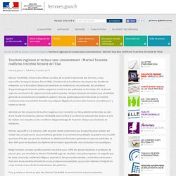 Touchers vaginaux et rectaux sans consentement : Marisol Touraine réaffirme l'extrême fermeté de l'Etat