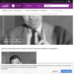 """Le consentement (3/4) : Camus : """"consentir, c'est ne pas se résigner"""""""