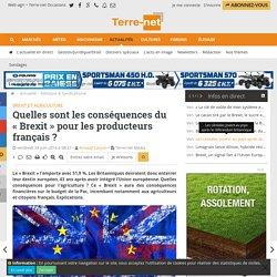 TERRE-NET 24/06/16 Brexit et agriculture Quelles sont les conséquences du « Brexit » pour les producteurs français ?