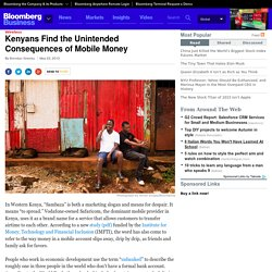Kenyans Find the Unintended Consequences of Mobile Money