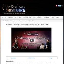 Aliénor & Conséquences ou La Deuxième Croisade (1147 - 1149) - Confessions d'histoire