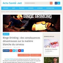 Binge Drinking : des conséquences désastreuses sur la matière blanche du cerveau sur Actu Sante .net