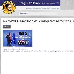 [Vidéo] VLOG #44 : Top 5 des conséquences directes du Brexit – Greg Tabibian