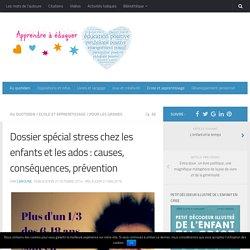 Dossier spécial stress chez les enfants : causes, conséquences, prévention