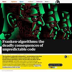 Franken-algorithms: the deadly consequences of unpredictable code