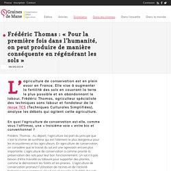 Frédéric Thomas : « Pour la première fois dans l'humanité, on peut produire de manière conséquente en régénérant les sols » - Graines de Mane