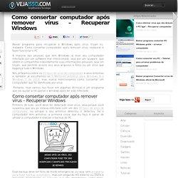 Como consertar computador após remover vírus - Recuperar Windows