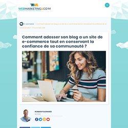 ▷ Comment adosser son blog a un site de e-commerce tout en conservant la confiance de sa communauté ?