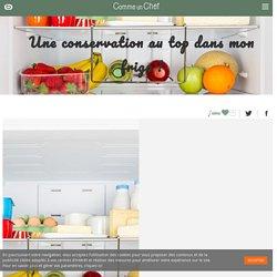 Une conservation au top dans mon frigo ! - commeunchef.boulanger.com