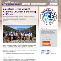 American Conservation Experience - AmeriCorps service with ACE California. Live/Work in the wild of California