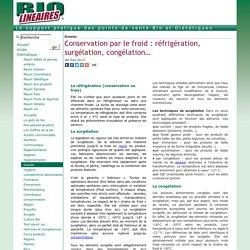 Conservation par le froid: réfrigération, surgélation, congélation