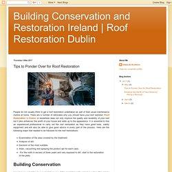 Roof Restoration Dublin: Tips to Ponder Over for Roof Restoration