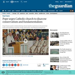 Pope urges Catholic church to disavow conservatism and fundamentalism