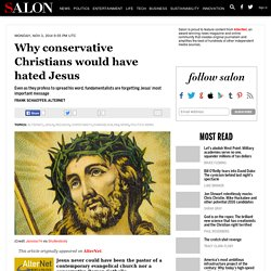 Why conservative Christians would have hated Jesus
