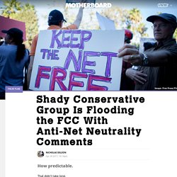 Shady Conservative Group Is Flooding the FCC With Anti-Net Neutrality Comments - Motherboard