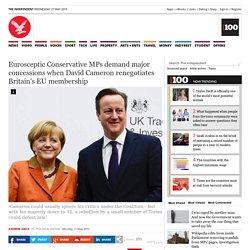 Eurosceptic Conservative MPs demand major concessions when David Cameron renegotiates Britain's EU membership - General Election 2015 - UK Politics - The Independent