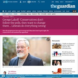 George Lakoff: 'Conservatives don't follow the polls, they want to change them … Liberals do everything wrong'