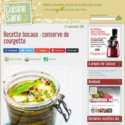 Recette bocaux : conserve de courgette - Cuisine saine : recettes sans gluten, vegan ou paléo