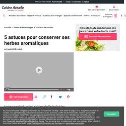 5 astuces pour conserver ses herbes aromatiques - Cuisine Actuelle