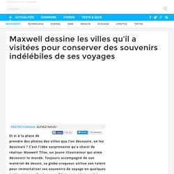 Maxwell dessine les villes qu'il a visitées pour conserver des souvenirs indélébiles de ses voyages