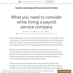 What you need to consider while hiring a payroll service company – Taxation, Accounting and Financial Service Provider