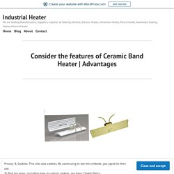 Consider the features of Ceramic Band Heater