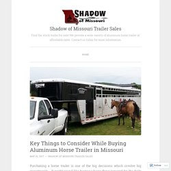 Key Things to Consider While Buying Aluminum Horse Trailer in Missouri