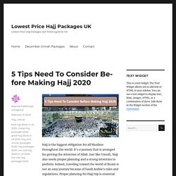 5 Tips Need To Consider Before Making Hajj 2020 – Lowest Price Hajj Packages UK