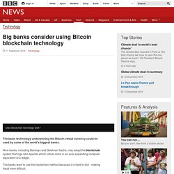 Big banks consider using Bitcoin blockchain technology