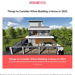 Things to Consider When Building a House in 2021 - Houseyog