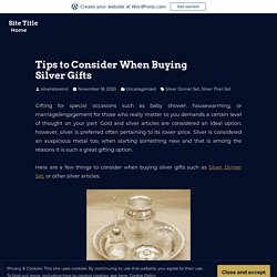 Tips to Consider When Buying Silver Gifts