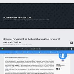Consider Power bank as the best charging tool for your all electronic devices